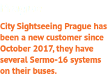 Prague City Sightseeing Prague has been a new customer since October 2017, they have several Sermo-16 systems on their buses.