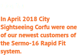 Corfu In April 2018 City Sightseeing Corfu were one of our newest customers of the Sermo-16 Rapid Fit system.