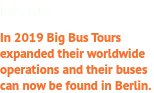 Berlin In 2019 Big Bus Tours expanded their worldwide operations and their buses can now be found in Berlin.